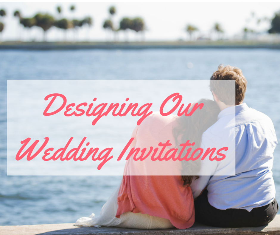 Designing Our Wedding Invitations
