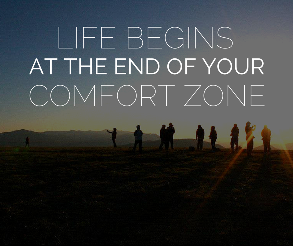 adventure begins at the end of your comfort zone